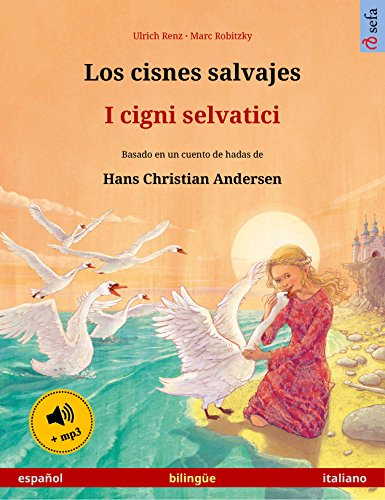 Los cisnes salvajes – I cigni selvatici (español – italiano). Libro bilingüe...