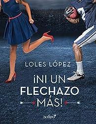 ¡Ni un flechazo más! par Loles López
