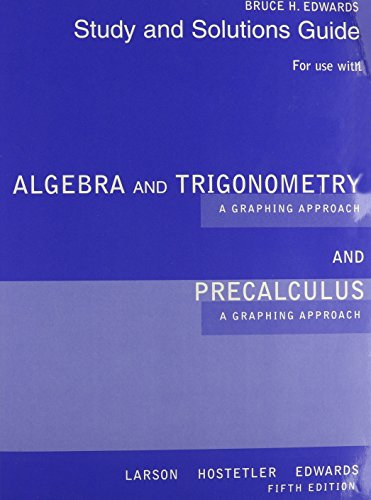 Student Solutions Manual for Larson/Hostetler/Edwards' Algebra and Trigonometry: A Graphing Approach and Precalculus: A Graphing Approach