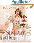 Simply Divine: A Guide to Easy, Elega...