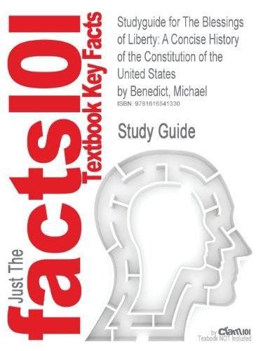 Studyguide for The Blessings of Liberty: A Concise History of the Constitution of the United States by Benedict, Michael, ISBN 9780618357079