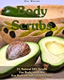 Body Scrubs: 35 Natural DIY Scrubs For Body and Face For Radiant and Youthful Skin: (Essential Oils, Body Scrubs, Aromatherapy) (Natural Remedies, Body Scrubs)