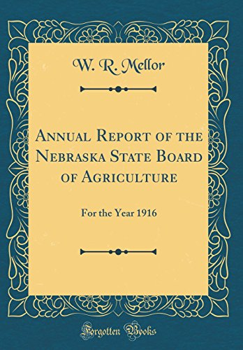 Annual Report of the Nebraska State Board of Agriculture: For the Year 1916 (Classic Reprint)