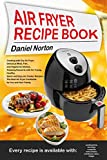 Air Fryer Recipe Book: Cooking with Dry Air Fryer, Delicious Meat, Fish and Vegetarian Dishes, Amazing Desserts with Air Frying, Healthy, Quick and Easy Air Cooker Recipes,The Best Air Fryer Cookbook