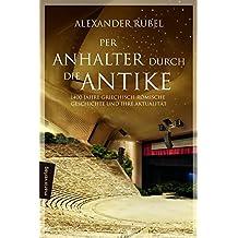 Per Anhalter durch die Antike: 1400 Jahre griechisch-römische Geschichte und ihre Aktualität