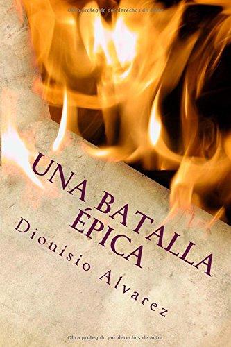 Una Batalla Épica: El juego del ingenio por Dionisio Alvarez