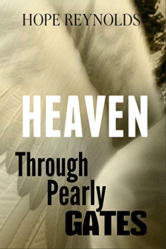 Heaven: Through Pearly Gates (English Edition) por Hope Reynolds