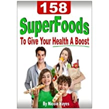 158 Super Foods To Give Your Health A Boost (Eating Healthy Diet Foods Book 4) (English Edition)