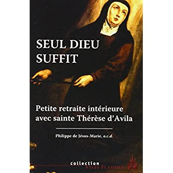 Seul Dieu suffit : Petite retraite intérieure avec Thérèse d'Avila