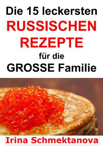 Die 15 leckersten russischen Rezepte: für die grosse Familie ...