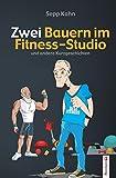Zwei Bauern im Fitness-Studio: und andere Kurzgeschichten