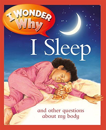 I Wonder Why I Sleep: And Other Questions about My Body (I Wonder Why (Paperback))