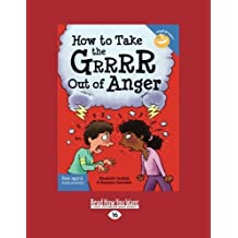 How to Take the Grrrr Out of Anger: Revised & Updated Edition by Elizabeth Verdick and Marjorie Lisovskis (2015-08-05)