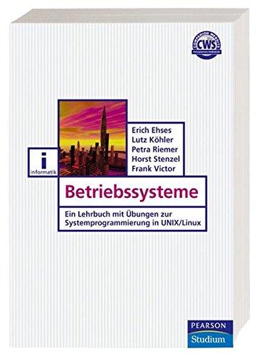 Betriebssysteme: Ein Lehrbuch mit Übungen zur Systemprogrammierung in Unix/Linux (Pearson Studium - IT)