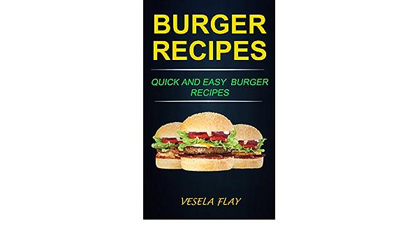 Burger Recipes Quick And Easy Burger Recipes English Edition Ebook Flay Vesela Amazon De Kindle Shop