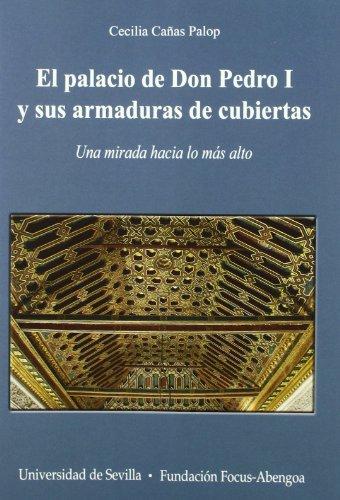 El palacio de Don Pedro I y sus armaduras de cubiertas.: Una mirada hacia lo más alto (Premio Focus-Abengoa y Premio Javier Benjumea Pugcercer) por Cecilia Cañas Palop