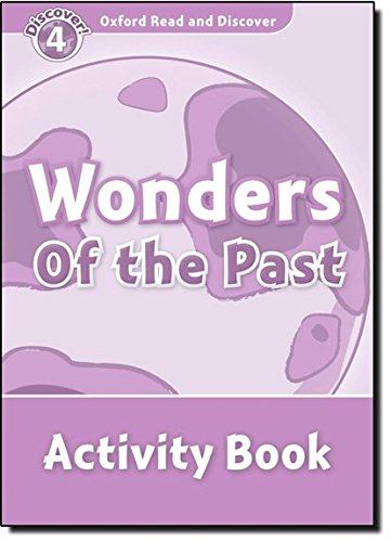 Oxford Read and Discover 4. Wonders of the Past Activity Book