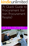 A Quick Guide to Procurement (for non Procurement People) (That Consultant Bloke's Quick Guides Book 2)
