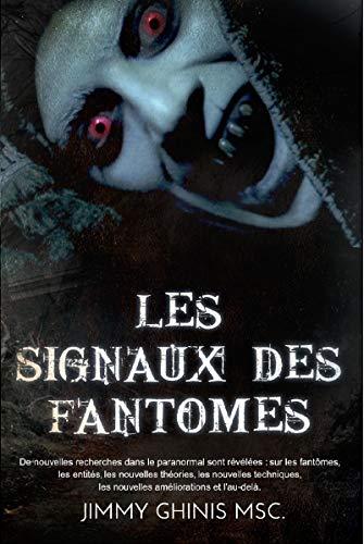 Couverture du livre LES SIGNAUX DES FANTOMES: De nouvelles recherches dans le paranormal sont révélées : sur les fantômes, les entités, les nouvelles théories, les nouvelles techniques et l'au-delà.