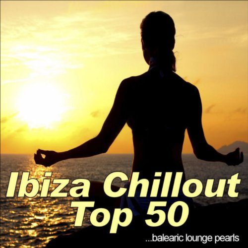 Ibiza Chillout Top 50 (Balearic Lounge Pearls) (Chill-out Musik)