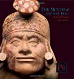 The Moche of Ancient Peru – Media and Messages (Peabody Museum Collections Series)