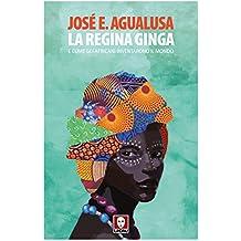La regina Ginga: e come gli africani inventarono il mondo