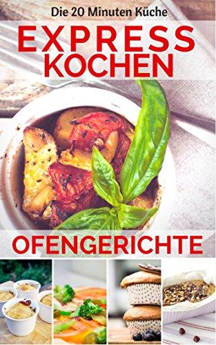expresskochen-ofengerichte-die-besten-rezepte-leicht-lecker-kochen-in-nur-20-minuten-mittagessen-abe