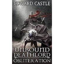 Unbound Deathlord: Obliteration (Unbound Deathlord Series Book 2) (English Edition)