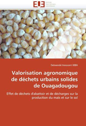 Valorisation agronomique de déchets urbains solides de Ouagadougou: Effet de déchets d'abattoir et de décharges sur la production du maïs et sur le sol par Delwendé Innocent KIBA