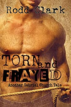Torn and Frayed (A Gabriel Church Tale Book 2) by [Clark, Rodd]