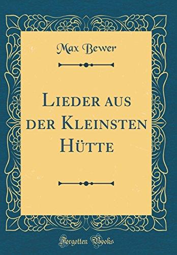 Lieder aus der Kleinsten Hütte (Classic Reprint)