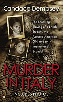 Murder in Italy: Amanda Knox, Meredith Kercher, and the Murder Trial that Shocked the World by [Dempsey, Candace]