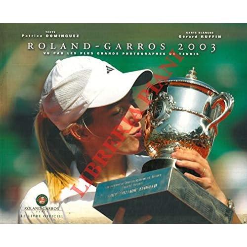 Roland Garros 2003. Vu par les plus grands photographes de tennis.