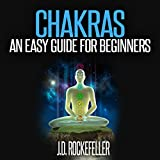 Chakras: An Easy Guide for Beginners: J.D. Rockefeller's Book Club