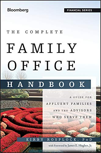 The Complete Family Office Handbook: A Guide for Affluent Families and the Advisors Who Serve Them (Bloomberg Professional) (Office Geld)