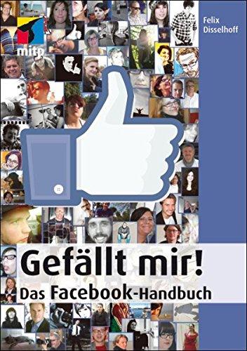 Gefällt mir! - Das Facebook-Handbuch (mitp Anwendungen)