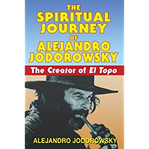 The Spiritual Journey of Alejandro Jodorowsky: The Creator of <i>El Topo</i>: The Creator of El Topo by Alejandro Jodorowsky (2008-05-27)