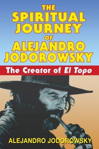 The Spiritual Journey of Alejandro Jodorowsky: The Creator of <i>El Topo</i>: The Creator of El Topo by Alejandro Jodorowsky (2008-05-27)