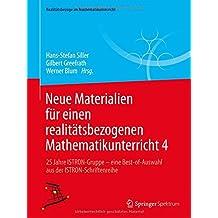 Neue Materialien für einen realitätsbezogenen Mathematikunterricht 4: 25 Jahre ISTRON-Gruppe - eine Best-of-Auswahl aus der ISTRON-Schriftenreihe (Realitätsbezüge im Mathematikunterricht)