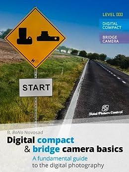Digital Compact & Bridge Camera Basics: A Fundamental Guide to the Digital Photography by [Novosad, B. BoNo]