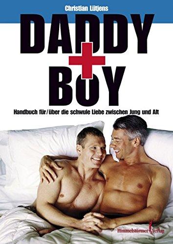 Daddy und Boy: Ein Handbuch für/über die schwule Liebe zwischen Alt und Jung