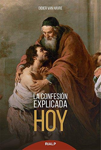 La Confesion Explicada Hoy (Biblioteca de la fe explicada hoy) por DIDIER VAN HAVRE