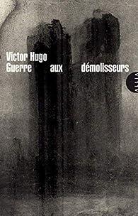Guerre aux démolisseurs par Victor Hugo