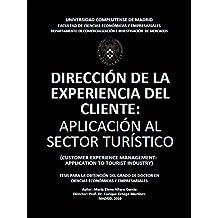 Dirección de la Experiencia del Cliente: Aplicación al Sector Turístico: Tesis para la obtención del grado de doctor en Ciencias Económicas y Empresariales en la Universidad Complutense de Madrid