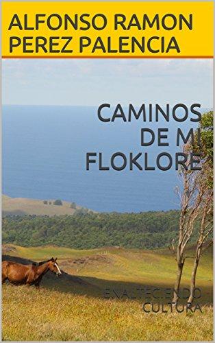 CAMINOS DE MI FLOKLORE: ENALTECIENDO CULTURA por ALFONSO RAMON PEREZ PALENCIA
