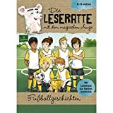 Die Leseratte - Fußballgeschichten mit Leselupe und Rätselseiten 6-8 Jahre