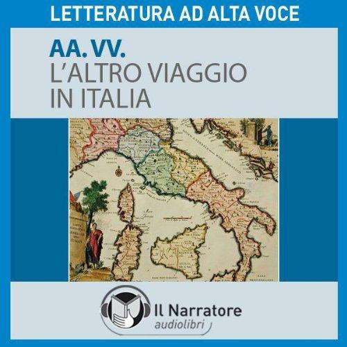 L'altro viaggio in Italia. Descrizioni del Bel Paese di scrittori europei dal Cinquecento al Duemila  Audiolibri