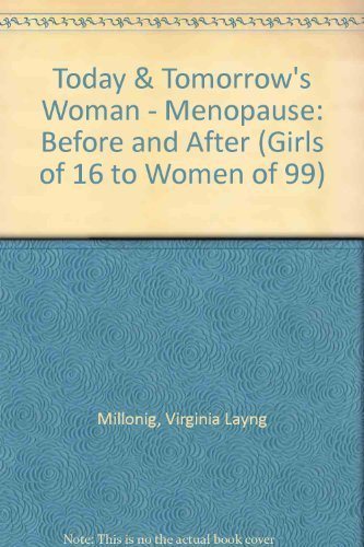Today and Tomorrow's Woman: Menopause : Before and After (Girls of 16 to Women of 99) by Millonig, Virginia Layng (1996) Paperback