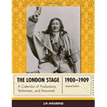 The London Stage 1900-1909: A Calendar of Productions, Performers, and Personnel