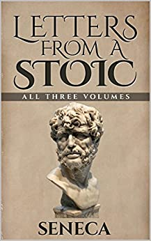 Letters From A Stoic: Epistulae Morales AD Lucilium (Illustrated. Newly revised text. Includes Image Gallery + Audio): All Three Volumes (English Edition)